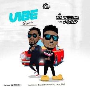 OD Woods - Vibe (Remix) ft. Orezi & DJ Banky